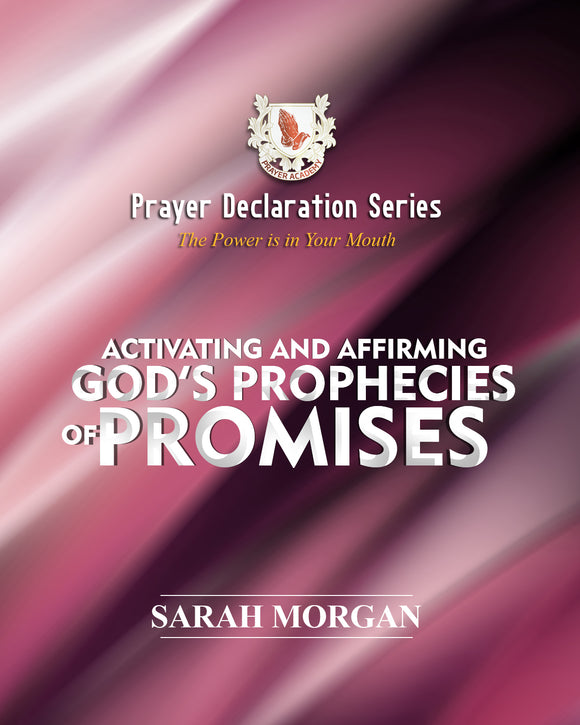 Prayer Declaration Series: Activating and Affirming God's Prophecies & Promises