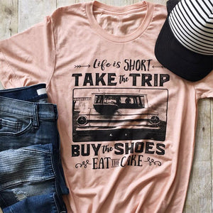 T-Shirt Short Sleeve Life Is Short Take The Trip