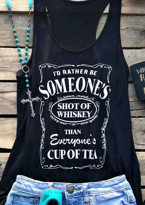 I'd Rather Be Someone's Shot Of Whiskey Tank Top