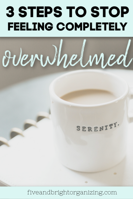 3 steps to stop feeling completely overwhelmed by life
