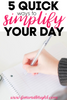 Quick ways to Simplify your day!