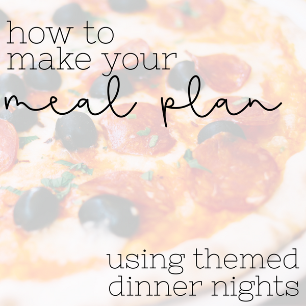 How to Make your weekly meal plan on autopilot using themed dinner nights