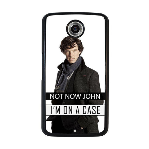 NOT-NOW-JOHN-I'M-ON-A-CASE-nexus-6-case-cover