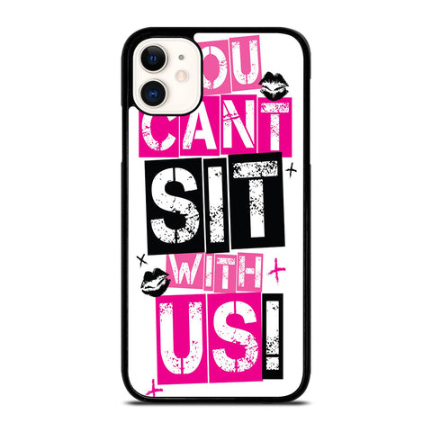YOU CAN'T SIT WITH US-iphone-11-case-cover