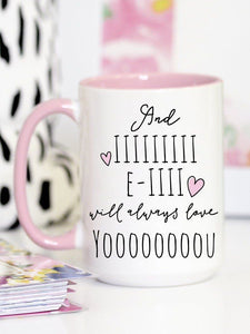 And I Will Always Love You Valentine's 15 oz Mug