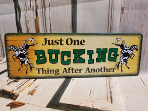 Just One Bucking Thing Tin Sign