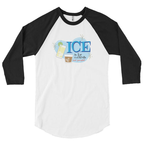 Ice is for Cocktails! 3/4 sleeve raglan shirt