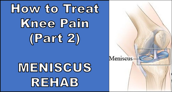 How to Treat Knee Pain (Part 2) - Meniscus Rehab
