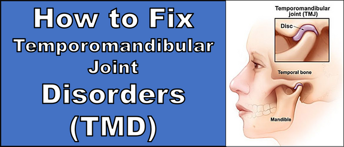 How to Fix Temporomandibular Joint Disorders (TMD)