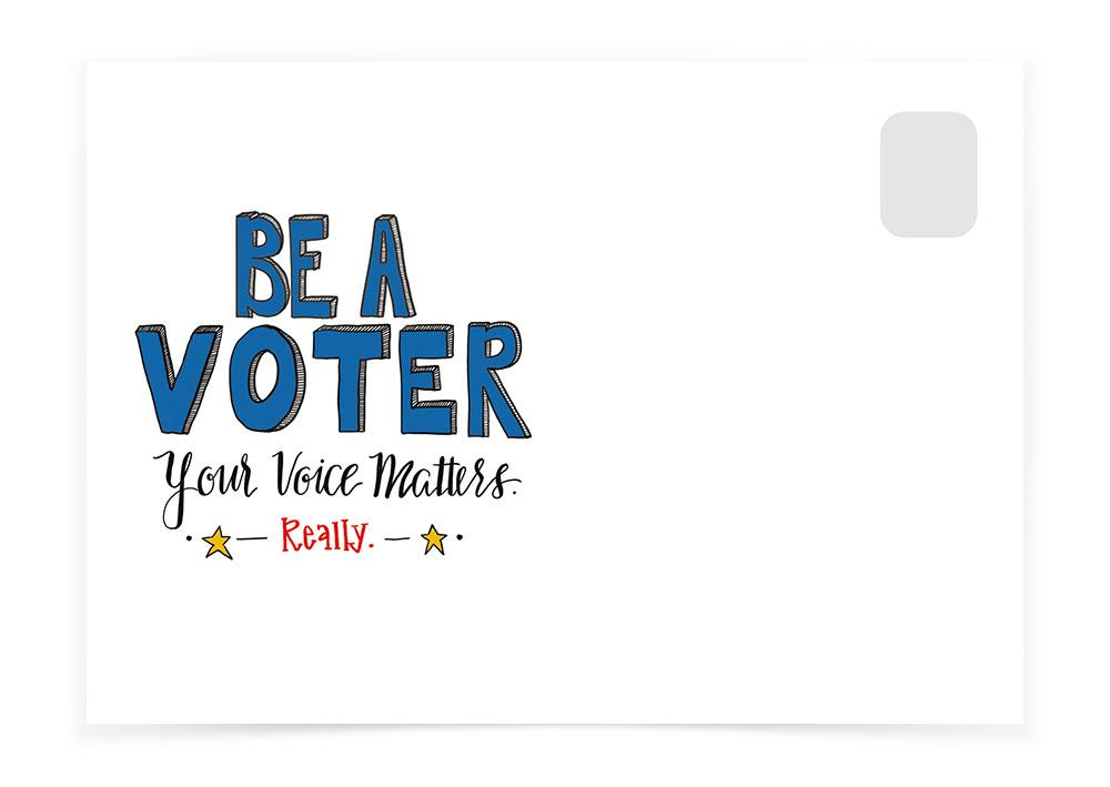 BE A VOTER – YOUR VOICE MATTERS - Postcards to Voters