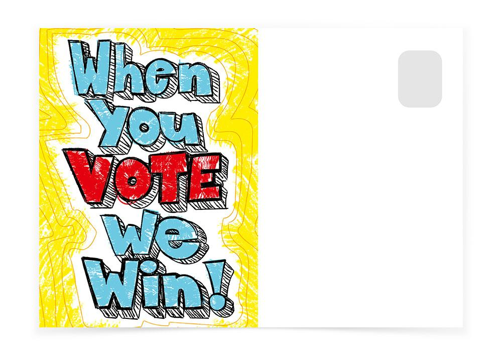 WHEN YOU VOTE, WE WIN! - Postcards to Voters