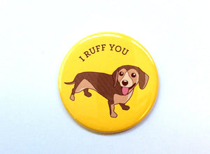 I Ruff You Dachshund Dog Magnet, Pin, or Pocket Mirror