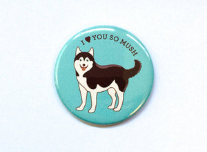 Love You So Mush Husky Dog Magnet, Pin, or Pocket Mirror-Button-TinyBeeCards