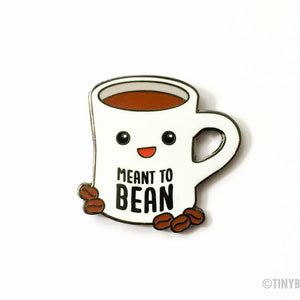 "Coffee Hard Enamel Pin ""Meant to Bean"""