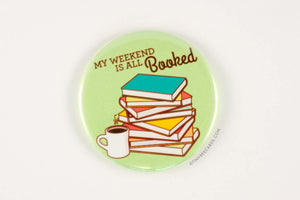 "Book Lover Magnet, Pin, or Pocket Mirror ""My Weekend is All Booked!"" - reading lover gift, book lover gift, for bookworms, pun buttons"