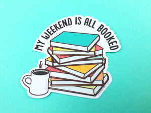 "Book Lover Vinyl Sticker ""My Weekend is All Booked"" - reading fan, bookworm gift, librarian gift, book club sticker, stocking stuffer decal"