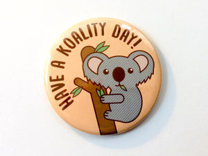 "Cute Koala Magnet, Pin, or Pocket Mirror ""Koality Day"" - koala lovers, koala pinback button, funny pun gifts, animal puns, stocking stuffer"