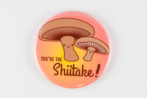 "Funny Magnet, Pinback Button, or Pocket Mirror ""You're the Shiitake"" - funny gift, you're the sh*t, shiitake mushroom, funny kawaii food"