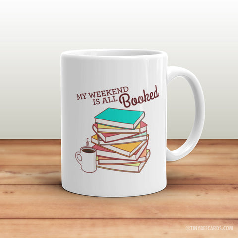 "Funny Mug ""Weekend is All Booked"" - bookworm mug, coffee mug, funny gift, book lover gift, gift for readers, book puns, geeky nerdy mug"