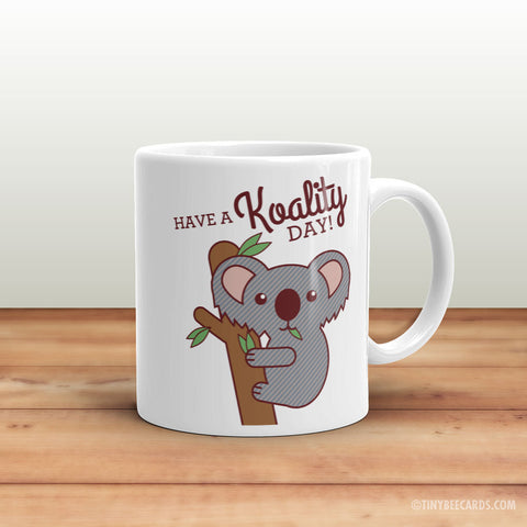 "Funny Koala Mug ""Have a Koality Day!"" - coffee mug gift, funny mug, office gift mug, cute koala gifts, funny puns, gift for friend, coworker"