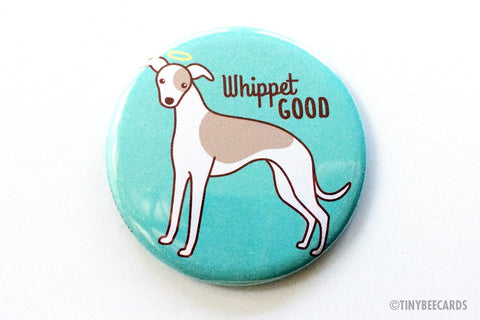 Whippet Good Magnet, Pin, or Pocket Mirror - dog magnet, dog pin, dog lover gift, dog fridge magnet, whippet lover gift, stocking stuffer