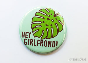"Monstera Leaf Button Magnet, Pin, or Mirror ""Hey Girlfrond!""-Button-TinyBeeCards"
