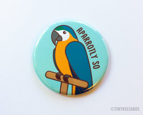 "Funny Parrot Pun Button ""AParrotly So"" Magnet, Pin, or Pocket Mirror - cute bird lover gift, macaw parrot pin, fridge magnet, pinback button"