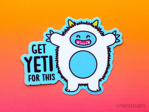 "Funny Yeti Sticker ""Get Yeti For This"" - cute stickers, winter sticker, monsters and creatures, water bottle sticker, happy cute yeti"