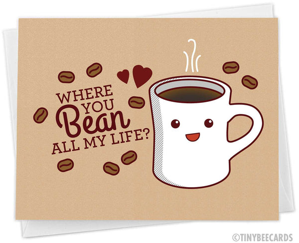 "Coffee Love Card ""Where You Bean All My Life?"""