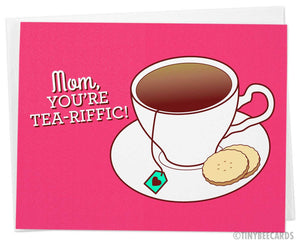 "Funny Mother's Day Card ""Mom, You're Tea-riffic!"""
