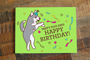 Party Dog Says Happy Birthday Card - Puppy Birthday Card, husky puppy art, dog lover card, funny birthday card, bright colors, silly card