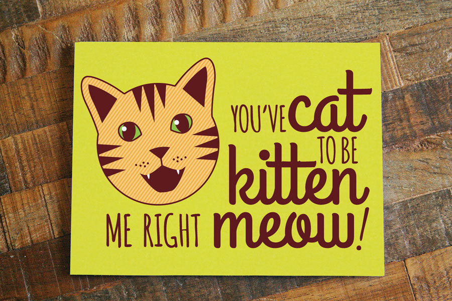 "Funny cat pun card ""You've Cat to be Kitten Me Right Meow!"" - Cat card, just because card, greeting card, joke card, thinking of you"