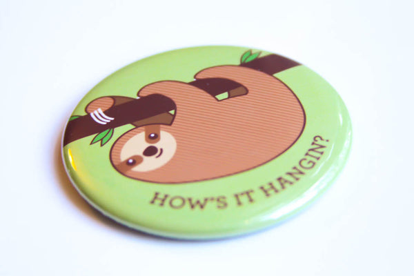 "Sloth Magnet, Pin, or Pocket Mirror ""How's it Hangin?"" - funny pun, friend gift, cute sloth fridge magnet, pinback button, stocking stuffer"