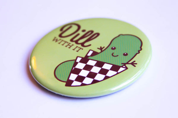 "Pickle Magnet, Pin or Pocket Mirror ""Dill With It!""-Button-TinyBeeCards"