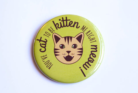 "Cat Pun Magnet, Pin, or Pocket Mirror ""Cat to be Kitten Me!""-Button-TinyBeeCards"