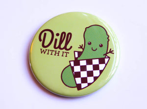 "Pickle Magnet, Pin or Pocket Mirror ""Dill With It!"" - funny pin, refrigerator magnet, foodie gift, stocking stuffer, kawaii fridge magnet"