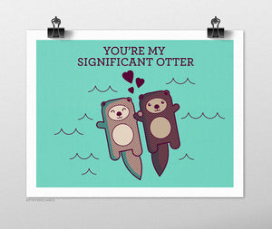You're My Significant Otter Art Print - Funny Print - Animal Art Pun - Love or Anniversary Gift - Cute Otters Holding Hands Internet Meme