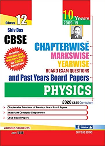 Shiv Das - PHYSICS  Chapterwise Markswise Yearwise Solved Board Questions -  12  -  For 2020 Exams - bookmarshal.com