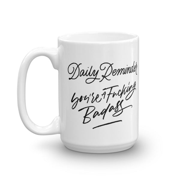 Daily Reminder You're A Fucking Badass Mug