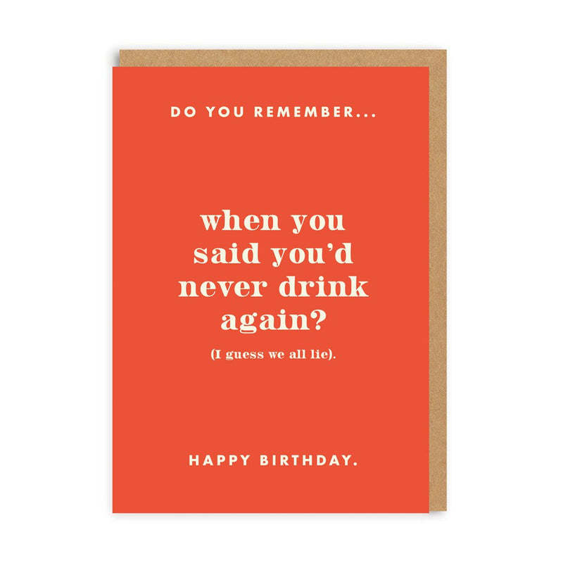 Do You Remember You Said You'd Never Drink Again? Birthday Greeting Card