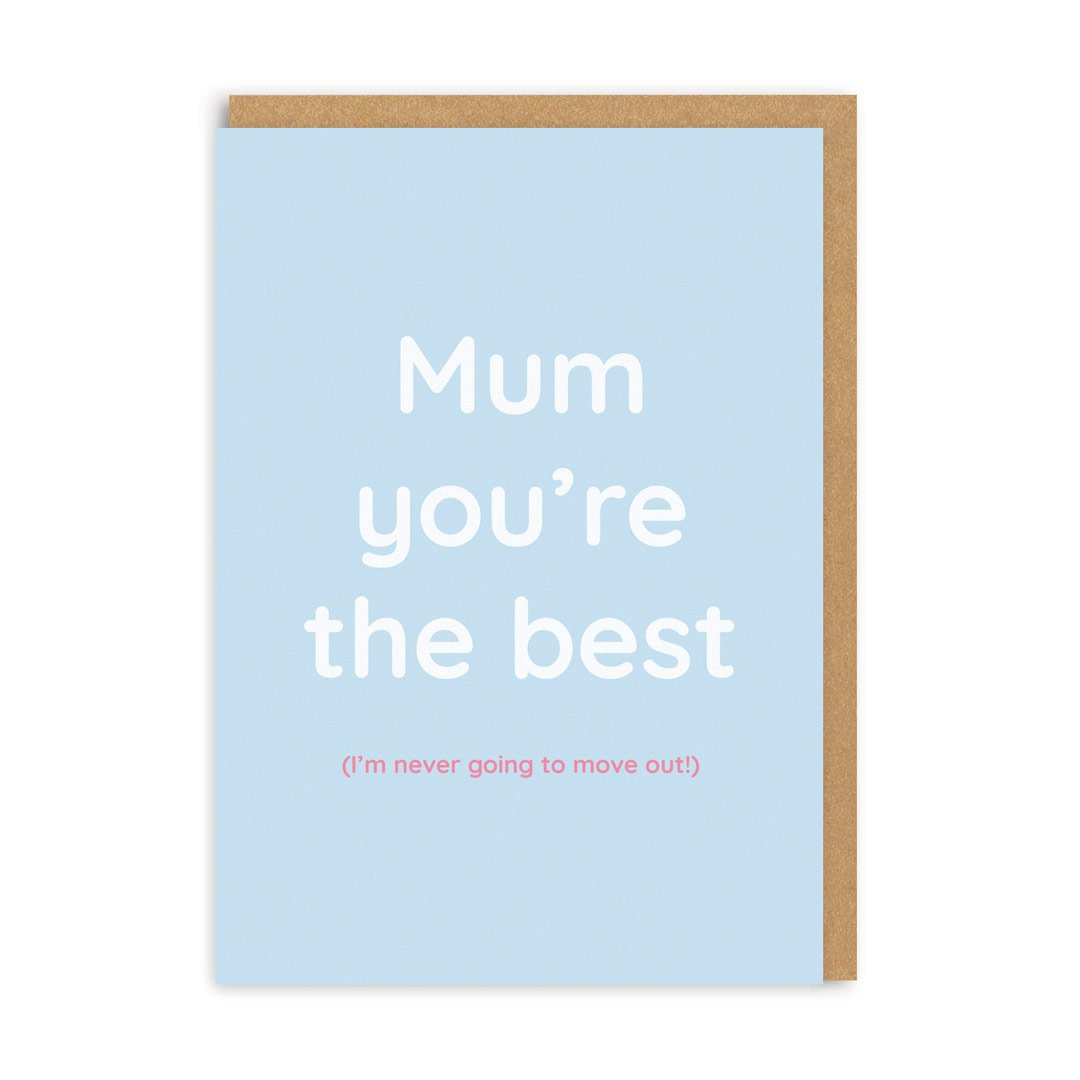 Mum You're The Best (Never Moving Out) Greeting Card