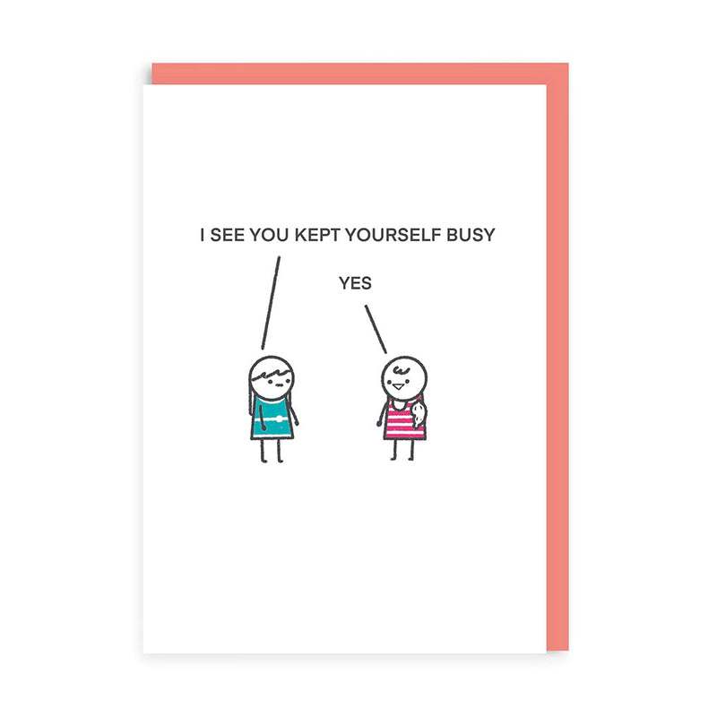 Kept Yourself Busy Greeting Card