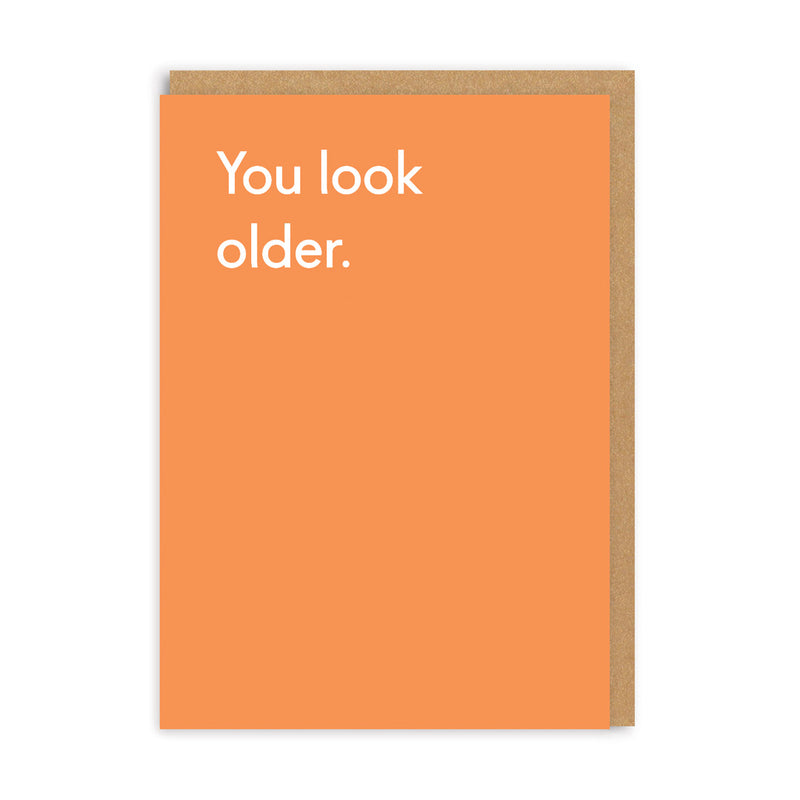 You Look Older Birthday Greeting Card