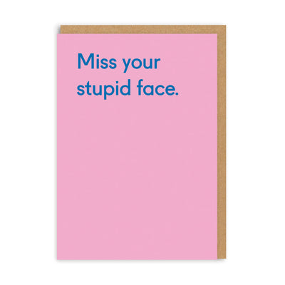 Miss Your Stupid Face Greeting Card