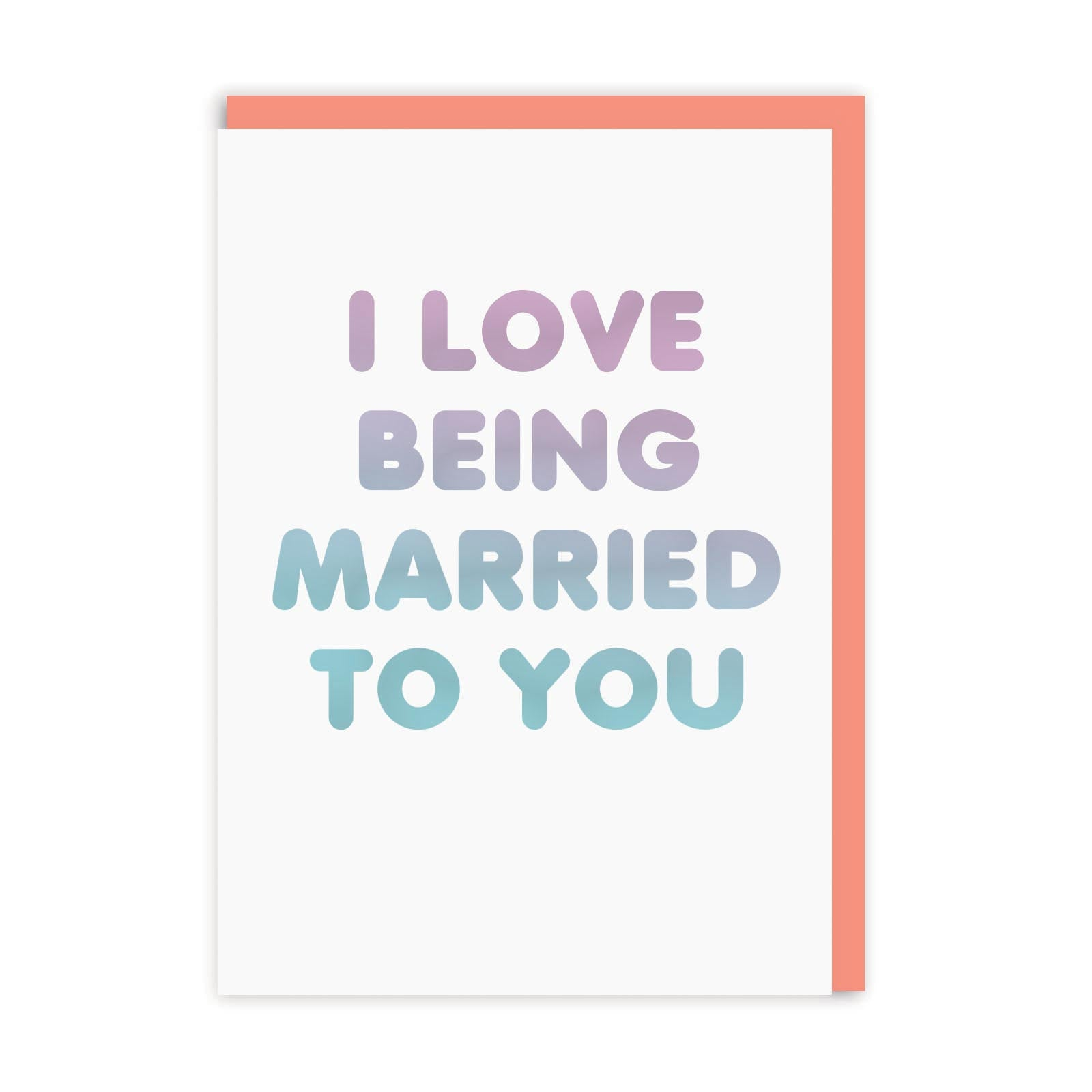 Love Being Married To You Greeting Card