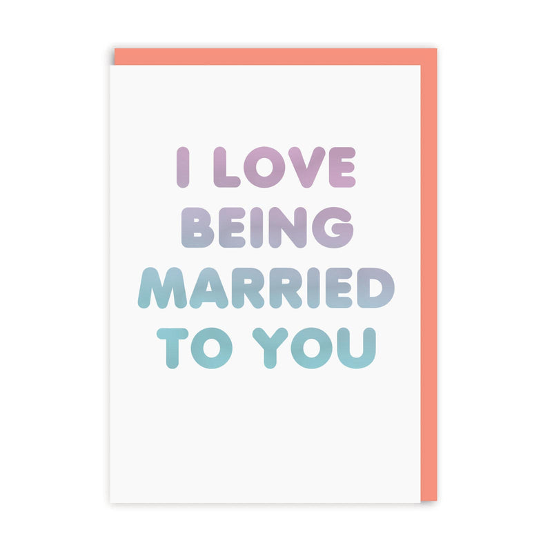Love Being Married To You Anniversary Greeting Card