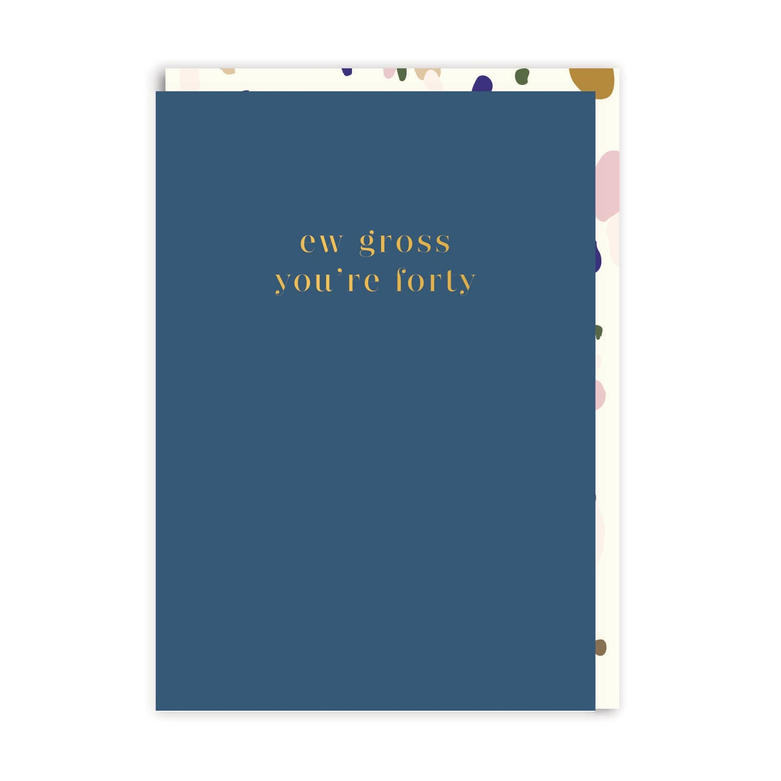 Ew Gross, You're Forty Greeting Card