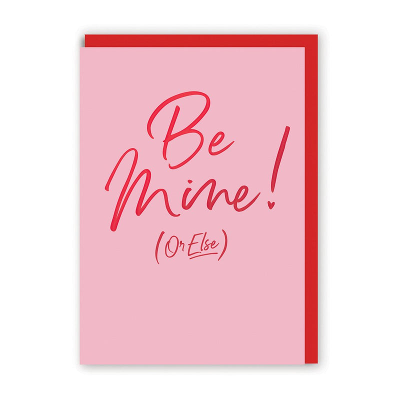 Be Mine or Else Greeting Card