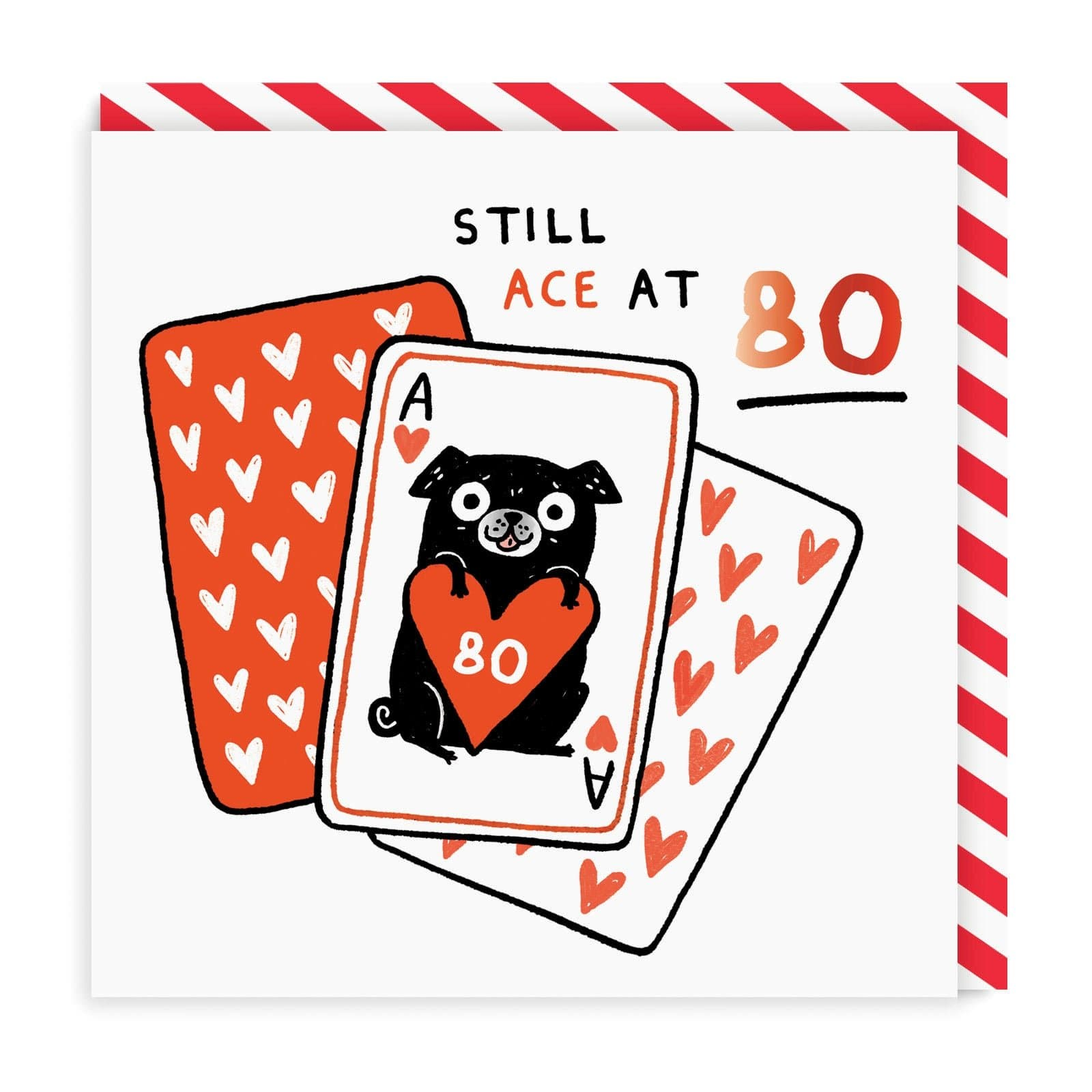 White birthday card with red and black illustrated playing cards and pug holding red heart, saying 'Still Ace at 80' wording