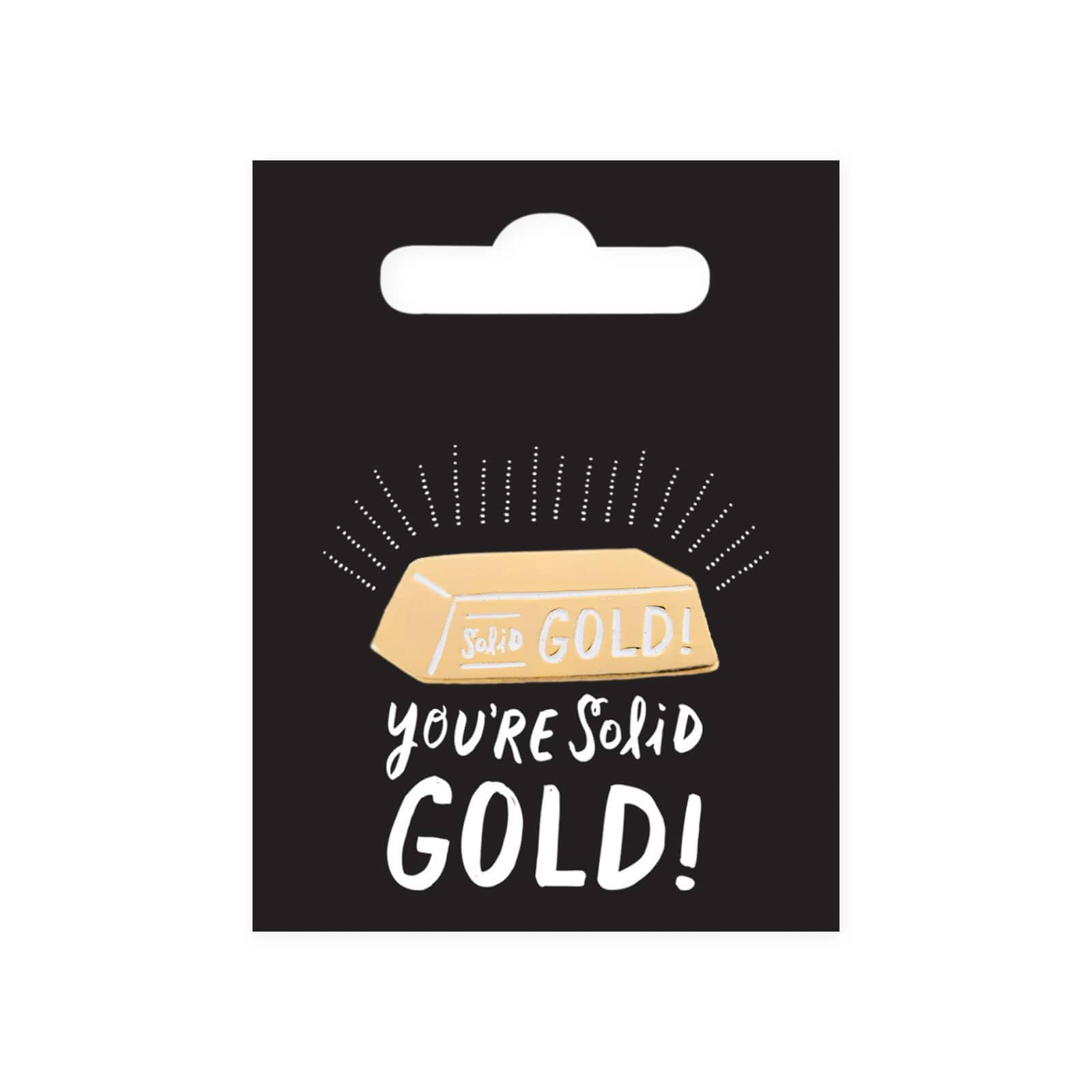 You're Solid Gold Enamel Pin